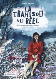 La Trahison du réel | Wagner, Céline (1975-....). Scénariste. Illustrateur